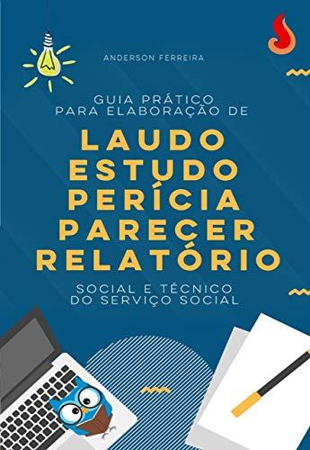 Guia para Elaboração de Estudos, Laudos, Perícias, Pareceres e Relatórios do Serviço Social.