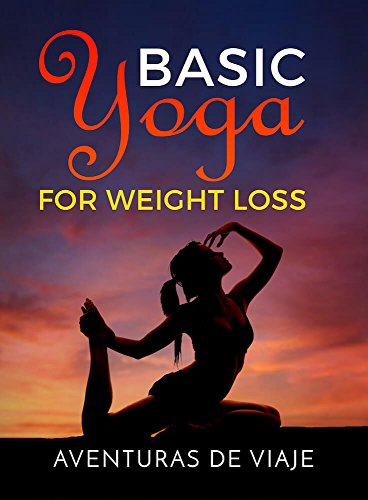 Basic Yoga for Weight Loss: 11 Basic Sequences for Losing Weight with Yoga