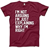 HotScamp I'm Not Arguing I'm Just Explaining Why I'm Right - Funny Hipster Fashion - Unisex T-Shirt and Sizes Moody Gifts Moody Teenager Funny Slogan Tshirts i am Always Right - M Maroon