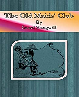The Old Maids' Club by [Israel Zangwill]