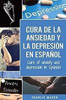 Cura de la ansiedad y la depresión En español/ Cure of anxiety and depression In Spanish (Spanish Edition)