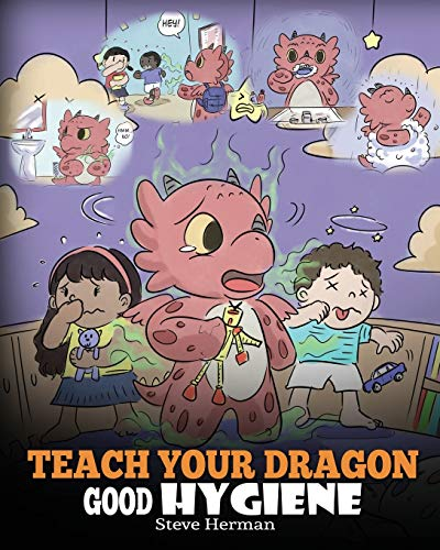 Teach Your Dragon Good Hygiene: Help Your Dragon Start Healthy Hygiene Habits. A Cute Children Story To Teach Kids Why Good Hygiene Is Important Socially and Emotionally. (My Dragon Books)