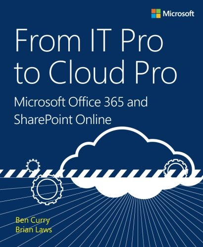 From IT Pro to Cloud Pro Microsoft Office 365 and SharePoint Online (IT Best Practices - Microsoft Press)