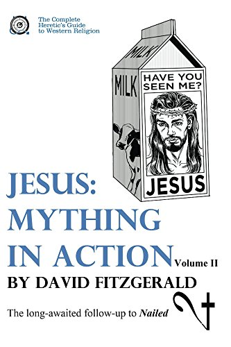 Jesus: Mything in Action, Vol. II (The Complete Heretic's Guide to Western Religion Book 3) (English Edition)