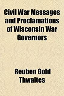 Civil War Messages and Proclamations of Wisconsin War Governors (Volume 2)