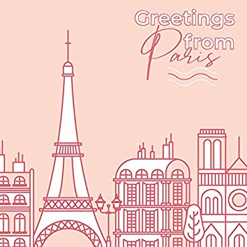 Greetings from Paris - Music from Atmospheric French Cafes, Restaurants and Pubs, Perfect for Coffee, Wine or a Romantic Evening