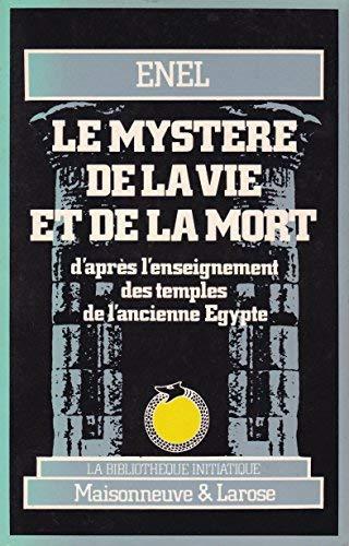 Le mystère de la vie et de la mort d'après l'enseignement des temples de l'ancienne Egypte