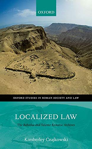 Czajkowski, K: Localized Law: The Babatha and Salome Komaise Archives