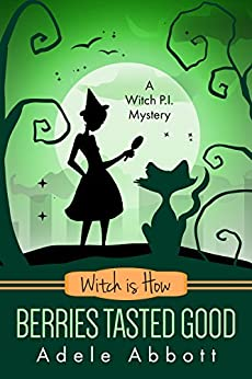 Witch Is How Berries Tasted Good (A Witch P.I. Mystery Book 26) by [Adele Abbott]