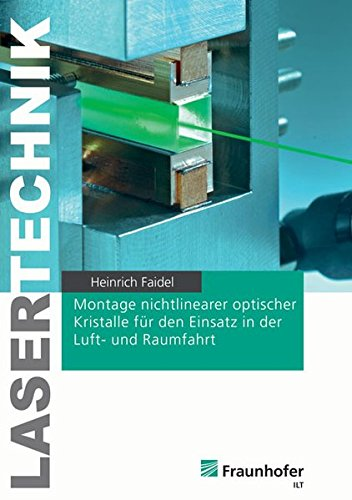 Montage nichtlinearer optischer Kristalle für den Einsatz in der Luft- und Raumfahrt (Berichte aus der Lasertechnik)
