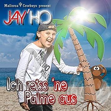 Ich reiss 'ne Palme aus (feat. JAY'HO)