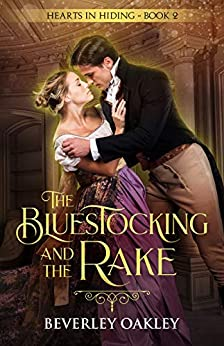 The Bluestocking and the Rake (Hearts in Hiding Book 2) by [Beverley Oakley]