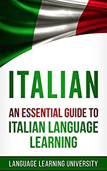 Italian: An Essential Guide to Italian Language Learning by [Language Learning University, Marta Rossi]
