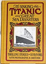 The Sinking of the Titanic and great sea disasters a detailed and accurate accou