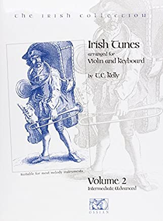 Irish Tunes Arranged for Violin and Keyboard: volume. 2 (Irish Collection) intermediate / advanced pieces: v. 2 by T.C. Kelly (1981-12-06)