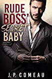 Rude Boss' Secret Baby: A Single Mom Romance (Tall, Dark and Handsome Billionaires Book 4)