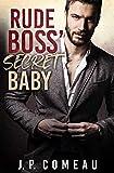 Rude Boss' Secret Baby: A Single Mom Romance (Tall, Dark and Handsome Billionaires Book 4)