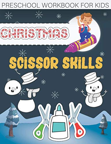 Christmas Scissor Skills Preschool Workbook for Kids: Christmas Cut & Paste Workbook For Toddlers and Kids, A Fun Cutting Practice Activity Book, ... ... Santa Claus, Snowmen, Reindeer and More