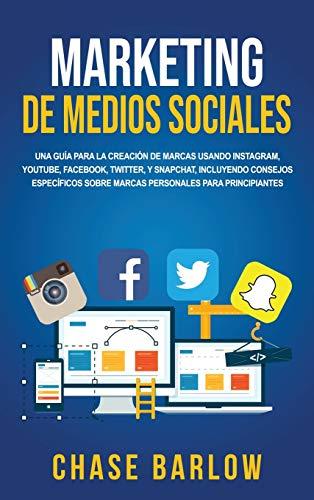 Marketing de medios sociales: Una guía para la creación de marcas usando Instagram, YouTube, Facebook, Twitter, y Snapchat, incluyendo consejos específicos sobre marcas personales para principiantes