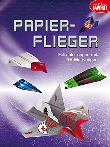 Papierflieger: Faltanleitungen mit 16 Motivbögen