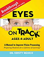 Eyes On Track; Ages 4-Adult: A Manual to Improve Vision Processing