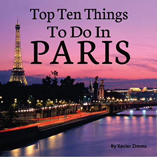 The 10 Things I Always Do In Paris: The Top 10 Things To Do In Paris - Audiobook