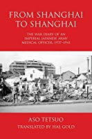 From Shanghai to Shanghai: The War Diary of an Imperial Japanese Army Medical Officer, 1937-1941