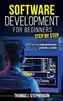 Software Development for Beginners Step by Step: Learn How to Use Programming Tools Gradually and Easily