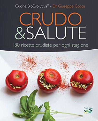 Crudo & salute. 180 ricette crudiste per ogni stagione