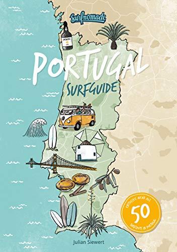Surfguide Portugal: Der ultimative Surf-Reiseführer für die beliebteste Surfdestination Europas: Über 50 Surfspot Beschreibungen für alle Levels - Surfcamps - Vanlife - Reiseinfos - uvm.