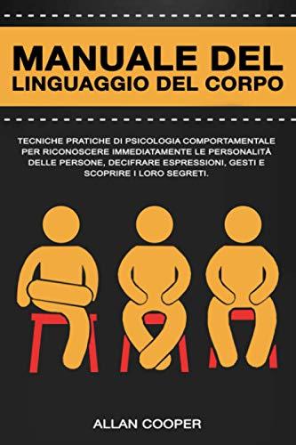 Manuale Del Linguaggio Del Corpo: Tecniche Pratiche Di Psicologia Comportamentale Per...