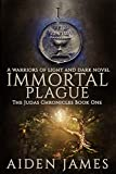 Immortal Plague: A Warriors of Light and Dark Novel (The Judas Chronicles Book 1)