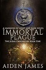 Immortal Plague: A Warriors of Light and Dark Novel (The Judas Chronicles Book 1)