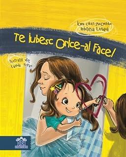 Te Iubesc Orice-ai Face (Romanian Edition)