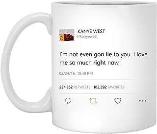 I'm not even gon lie to you I love me so much right now - Kanye West Tweet Mug