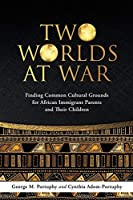 Two Worlds at War: Finding Common Cultural Grounds for African Immigrant Parents and Their Children