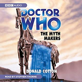 Doctor Who     The Myth Makers              By:                                                                                                                                 Donald Cotton                               Narrated by:                                                                                                                                 Stephen Thorne                      Length: 4 hrs and 1 min     14 ratings     Overall 4.1