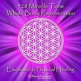 528 Miracle Tone: Whole Body Regeneration: Emotional & Physical Healing