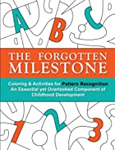 The Forgotten Milestone: A Children's Coloring & Activity Book for Pattern Recognition, an Essential yet Overlooked Component of Childhood Development