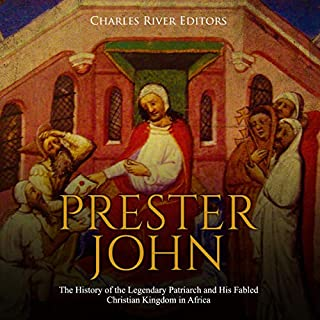 Prester John     The History of the Legendary Patriarch and His Fabled Christian Kingdom in Africa              By:                                                                                                                                 CharlesRiver Editors                               Narrated by:                                                                                                                                 Bill Hare                      Length: 1 hr and 33 mins     Not rated yet     Overall 0.0