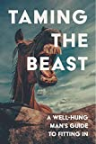 Taming the Beast: A Well-Hung Man's Guide to Fitting In: 3 (Gag Book)