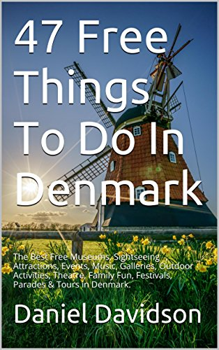 47 Free Things To Do In Denmark: The Best Free Museums, Sightseeing Attractions, Events, Music, Galleries, Outdoor Activities, Theatre, Family Fun, Festivals, ... Denmark. (Travel Free eGuidebooks Book 15)