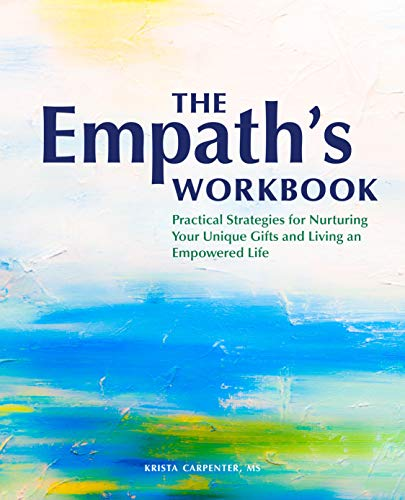 The Empath's Workbook: Practical Strategies for Nurturing Your Unique Gifts and Living an Empowered Life
