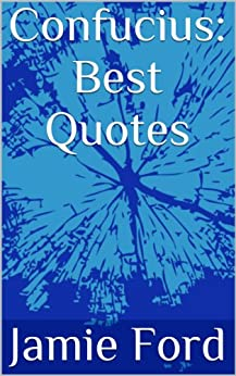 Confucius: Best Quotes (Wisdom Series Book 2) by [Jamie Ford]