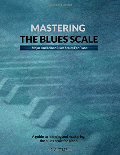 Mastering The Blues Scale: Major And Minor Blues Scales For Piano