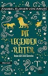 Die Legendenreite: Beginn einer neuen Generation - Anabel Elsner von Arnim