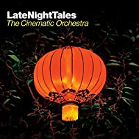 Late Night Tales by CINEMATIC ORCHESTRA (2010-04-06)