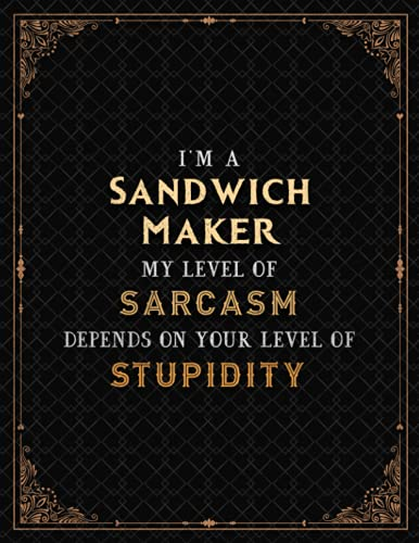 Sandwich Maker Notebook - I\'m A Sandwich Maker My Level Of Sarcasm Depends On Your Level Of Stupidity Job Title Cover Lined Journal: 21.59 x 27.94 cm, ... PocketPlanner, Journal, Teacher, Hour