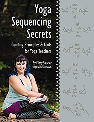 Yoga Sequencing Secrets: Guiding Principles and Tools for Yoga Teachers