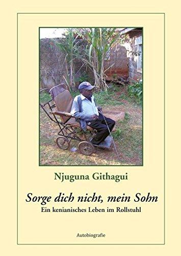 Sorge dich nicht, mein Sohn: Ein kenianisches Leben im Rollstuhl